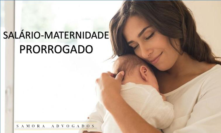 salário maternidade prorrogação 2 1 - Prorrogação do Salário-Maternidade em Decorrência de Parto Prematuro