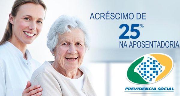 acrescimo 25 aposentadoria inss - ADICIONAL DE 25% A TODOS OS APOSENTADOS QUE PRECISAM DE CUIDADOR